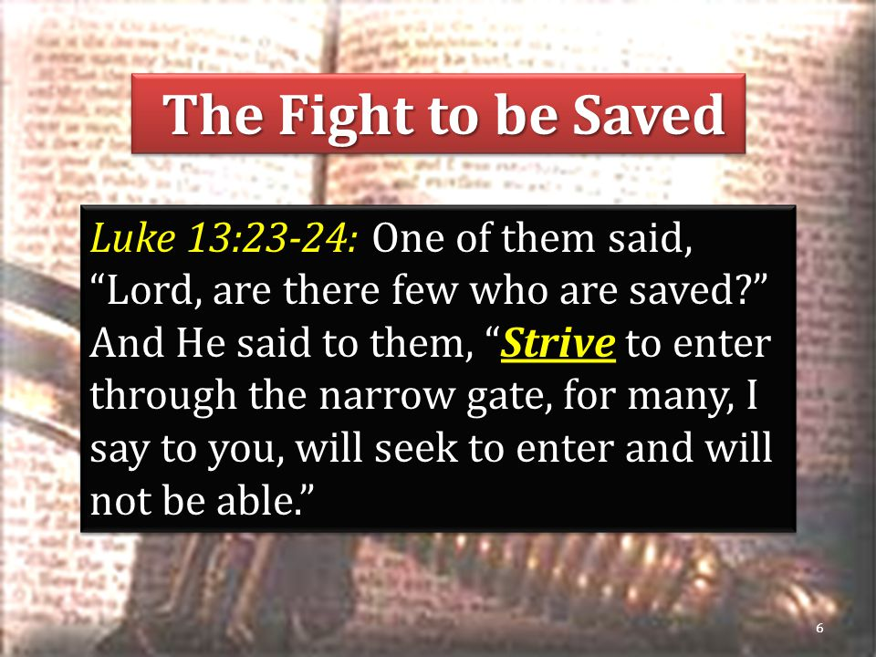 The Fight to be Saved The Fight to be Saved Luke 13:23-24: One of them said, Lord, are there few who are saved.
