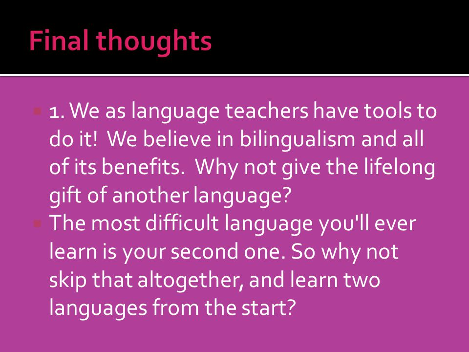 1. We as language teachers have tools to do it! We believe in bilingualism and all of its benefits. Why not give the lifelong gift of another language