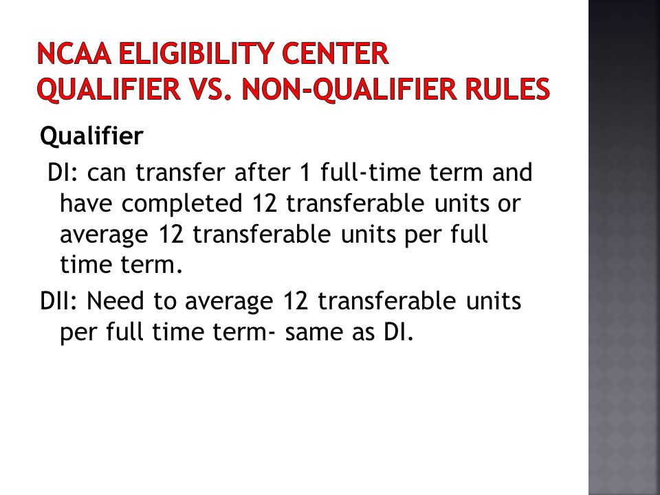 Qualifier DI: can transfer after 1 full-time term and have completed 12 transferable units or average 12 transferable units per full time term. DII: N