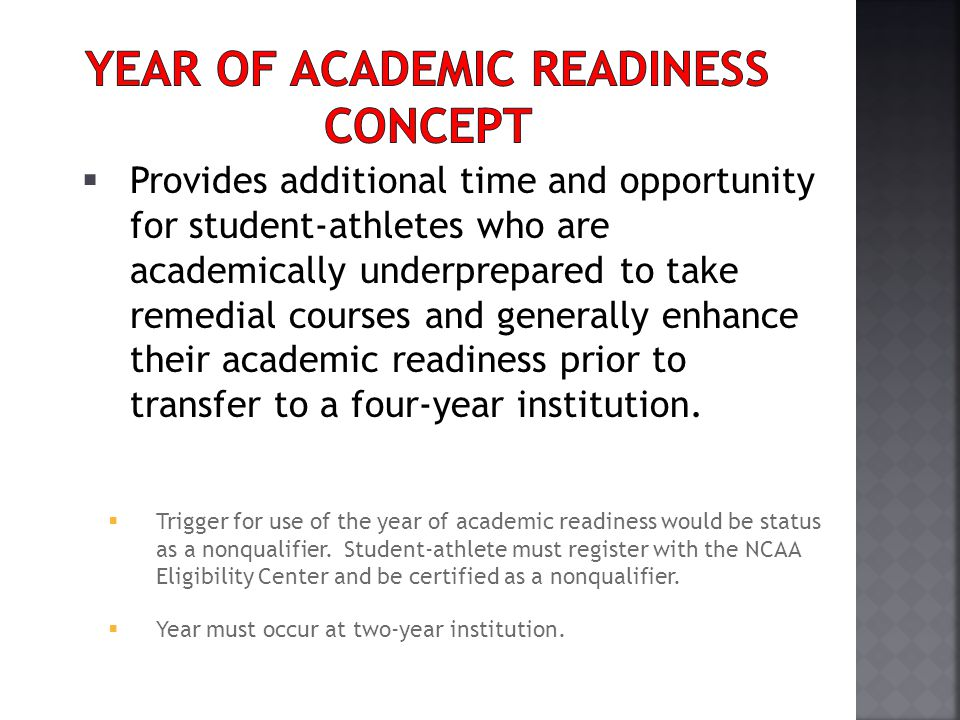 Provides additional time and opportunity for student-athletes who are academically underprepared to take remedial courses and generally enhance their academic readiness prior to transfer to a four-year institution.