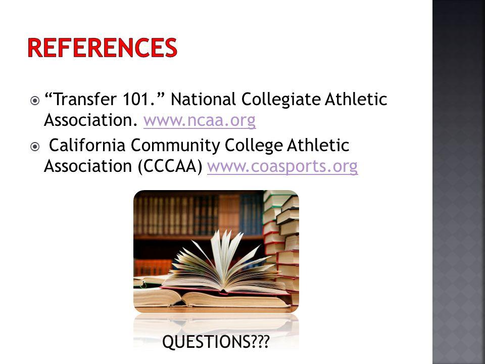 Transfer 101. National Collegiate Athletic Association. www.ncaa.orgwww.ncaa.org California Community College Athletic Association (CCCAA) www.coaspor