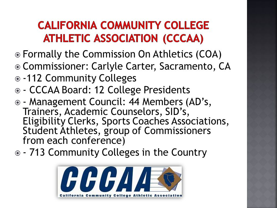 Formally the Commission On Athletics (COA) Commissioner: Carlyle Carter, Sacramento, CA -112 Community Colleges - CCCAA Board: 12 College Presidents -