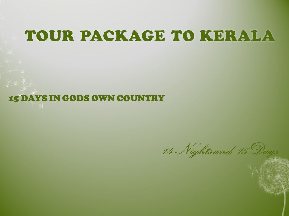 TOUR PACKAGE TO KERALATOUR PACKAGE TO KERALA 15 DAYS IN GODS OWN COUNTRY 14 Nights and 15Days