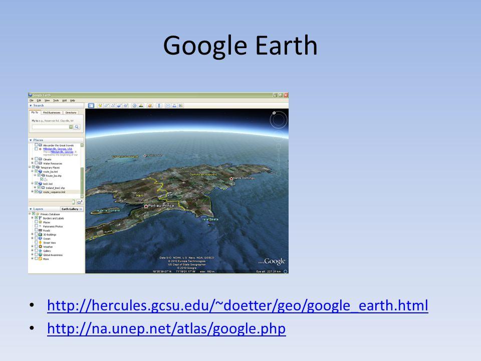 Google Earth http://hercules.gcsu.edu/~doetter/geo/google_earth.html http://na.unep.net/atlas/google.php