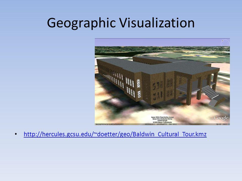 Geographic Visualization http://hercules.gcsu.edu/~doetter/geo/Baldwin_Cultural_Tour.kmz