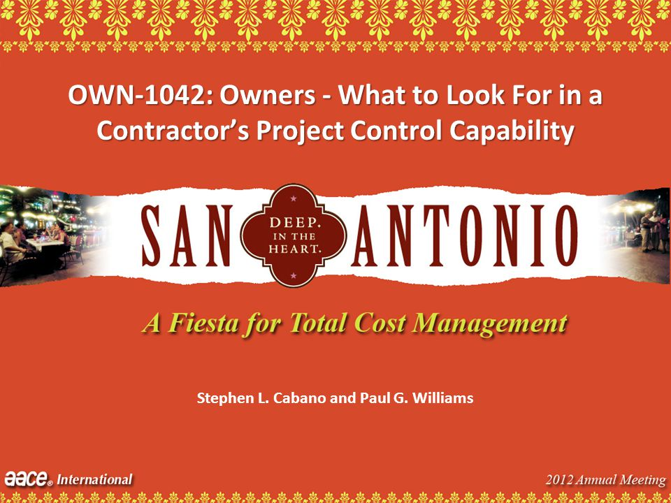 OWN-1042: Owners - What to Look For in a Contractors Project Control Capability Stephen L. Cabano and Paul G. Williams