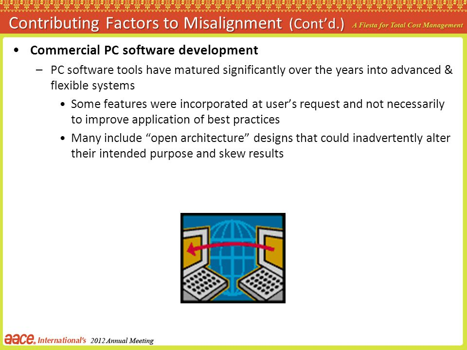 Contributing Factors to Misalignment (Contd.) Commercial PC software development –PC software tools have matured significantly over the years into adv