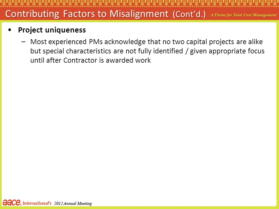 Contributing Factors to Misalignment (Contd.) Project uniqueness –Most experienced PMs acknowledge that no two capital projects are alike but special