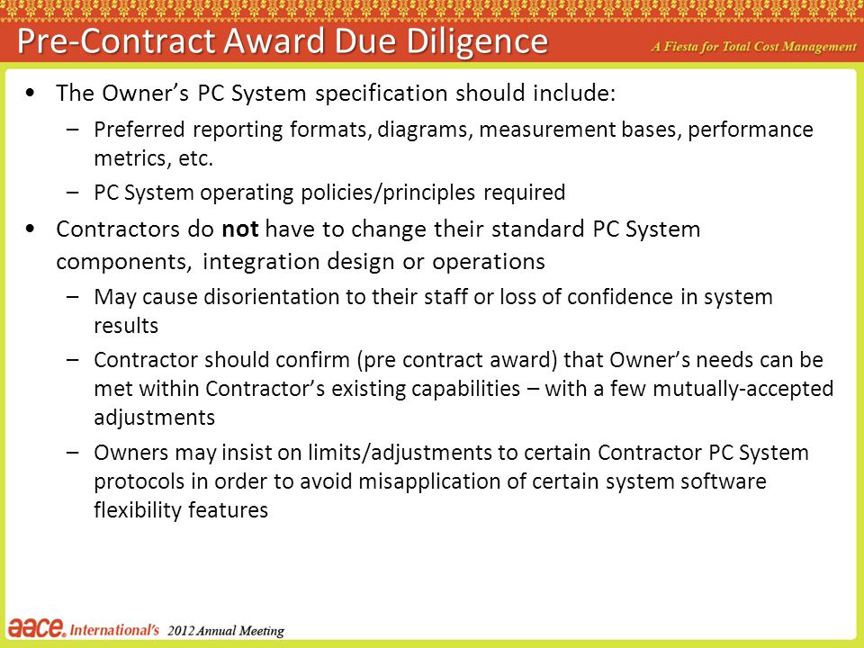 Pre-Contract Award Due Diligence The Owners PC System specification should include: –Preferred reporting formats, diagrams, measurement bases, perform