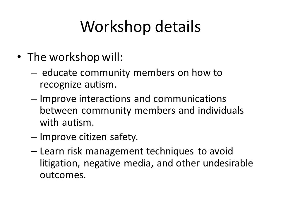 Workshop details The workshop will: – educate community members on how to recognize autism. – Improve interactions and communications between communit