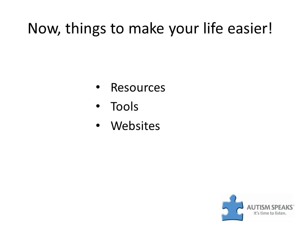 Now, things to make your life easier! Resources Tools Websites