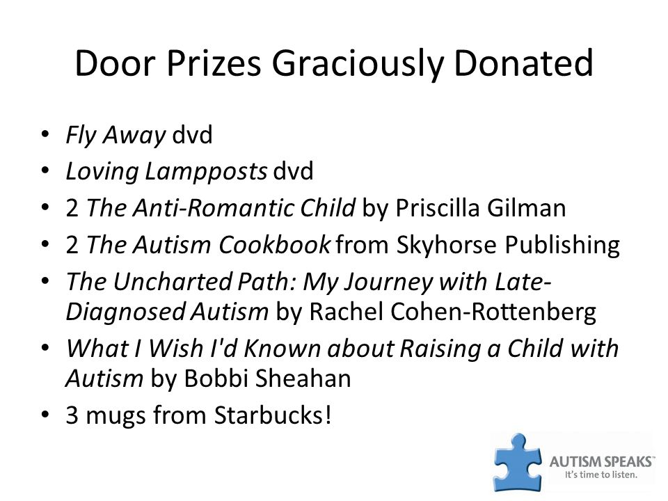 Door Prizes Graciously Donated Fly Away dvd Loving Lampposts dvd 2 The Anti-Romantic Child by Priscilla Gilman 2 The Autism Cookbook from Skyhorse Pub