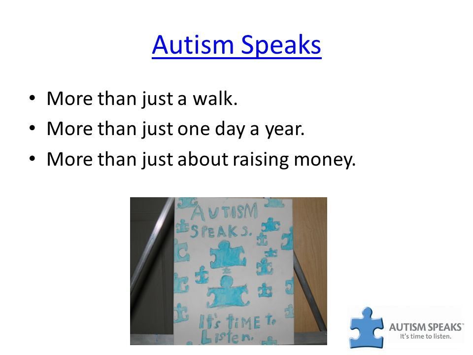 Autism Speaks More than just a walk. More than just one day a year. More than just about raising money.