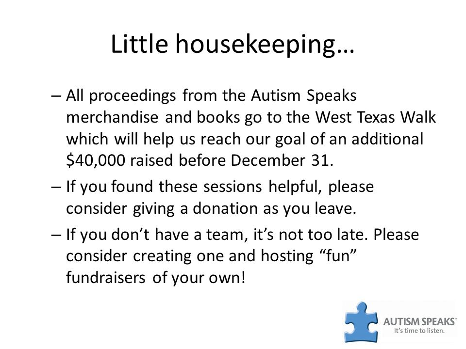 Little housekeeping… – All proceedings from the Autism Speaks merchandise and books go to the West Texas Walk which will help us reach our goal of an