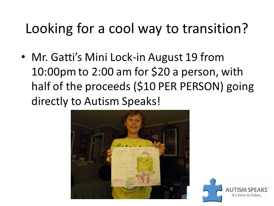 Looking for a cool way to transition? Mr. Gattis Mini Lock-in August 19 from 10:00pm to 2:00 am for $20 a person, with half of the proceeds ($10 PER P