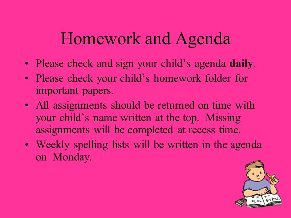 Homework and Agenda Please check and sign your childs agenda daily.