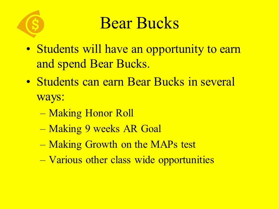 Bear Bucks Students will have an opportunity to earn and spend Bear Bucks.
