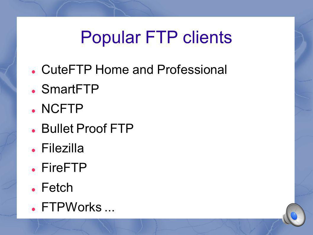 Choosing a Suitable FTP Client Has an easy-to-use interface that clearly displays both the local (your computer) and remote (FTP server) locations Has tools to manage multiple accounts on multiple servers Logs (records) your FTP sessions Enables you to select active or passive FTP connection (discussed later)