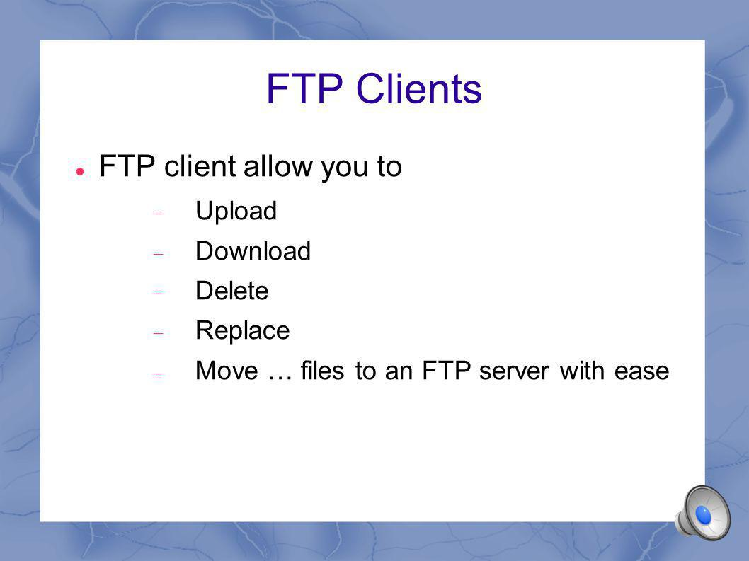Popular FTP clients CuteFTP Home and Professional SmartFTP NCFTP Bullet Proof FTP Filezilla FireFTP Fetch FTPWorks...