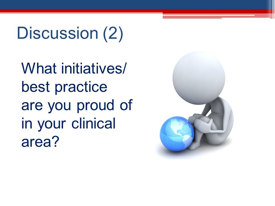 Discussion (2) What initiatives/ best practice are you proud of in your clinical area