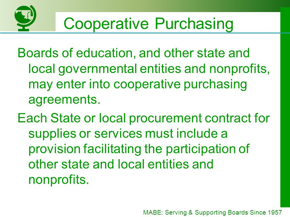 MABE: Serving & Supporting Boards Since 1957 Cooperative Purchasing Boards of education, and other state and local governmental entities and nonprofits, may enter into cooperative purchasing agreements.