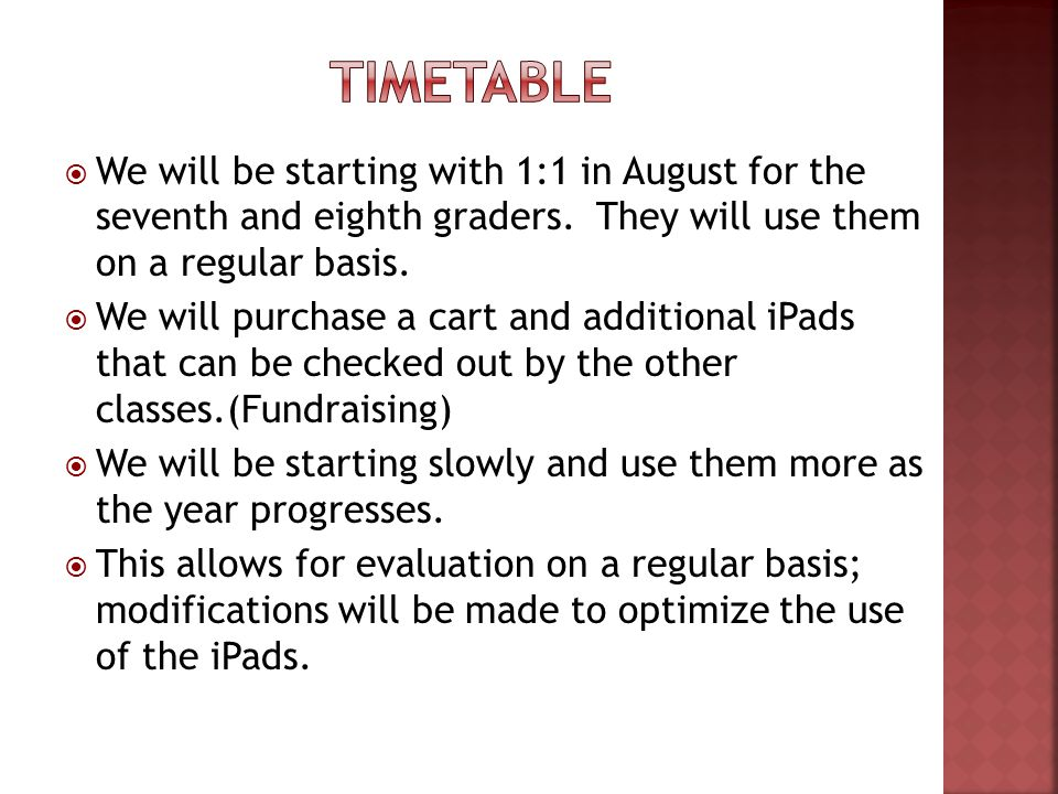 We will be starting with 1:1 in August for the seventh and eighth graders.
