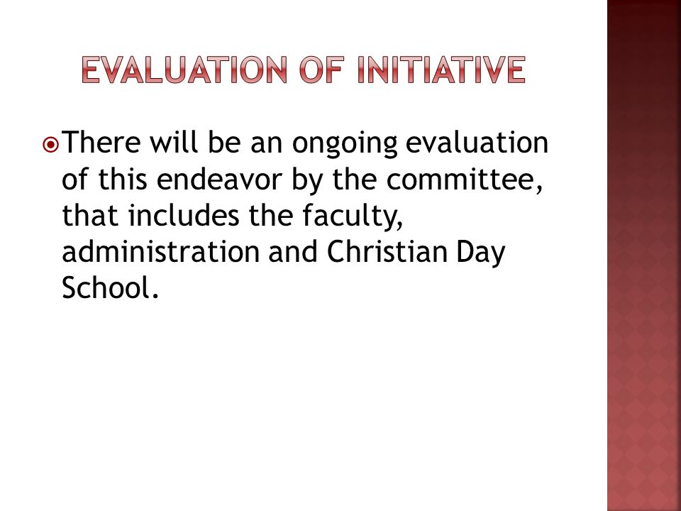 There will be an ongoing evaluation of this endeavor by the committee, that includes the faculty, administration and Christian Day School.