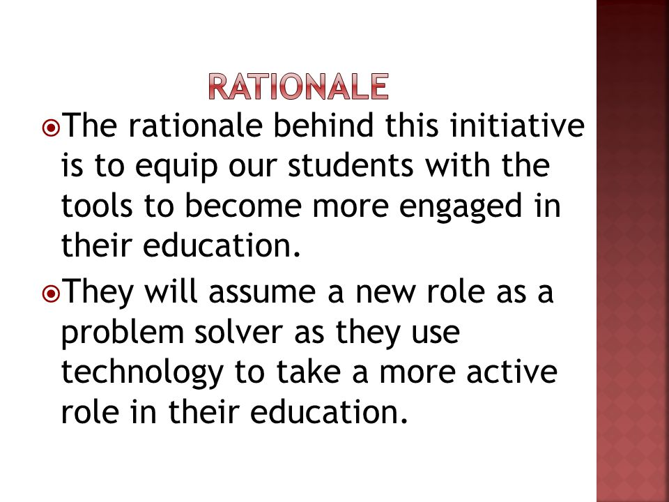 The rationale behind this initiative is to equip our students with the tools to become more engaged in their education.