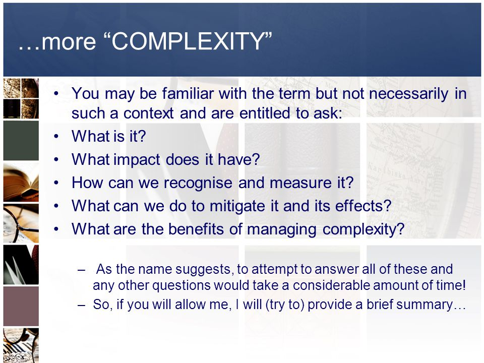 …more COMPLEXITY You may be familiar with the term but not necessarily in such a context and are entitled to ask: What is it.