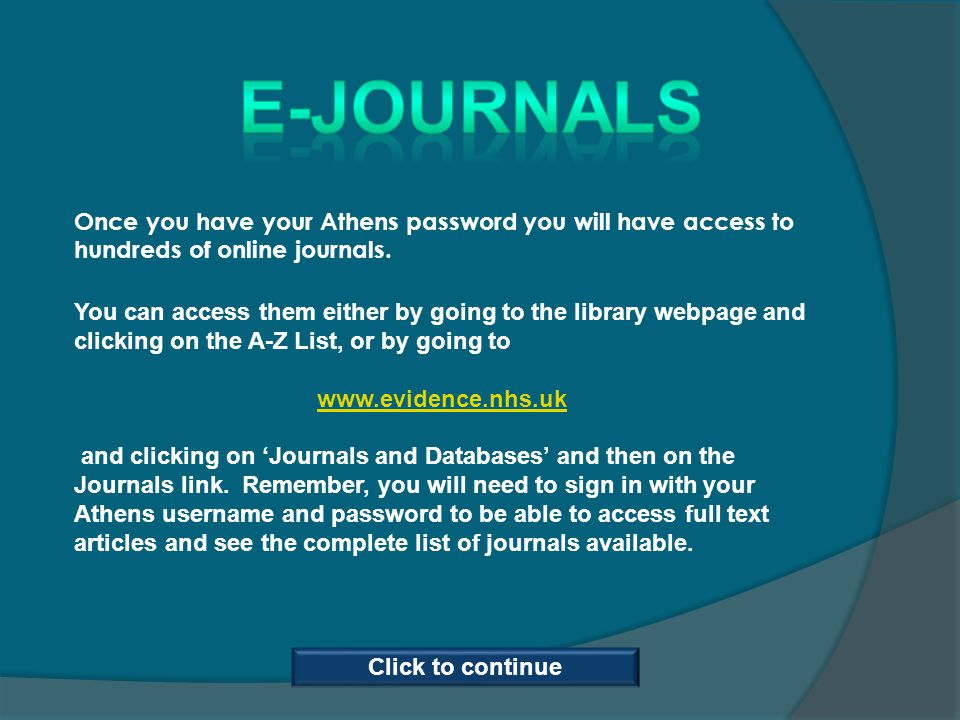 Once you have your Athens password you will have access to hundreds of online journals.
