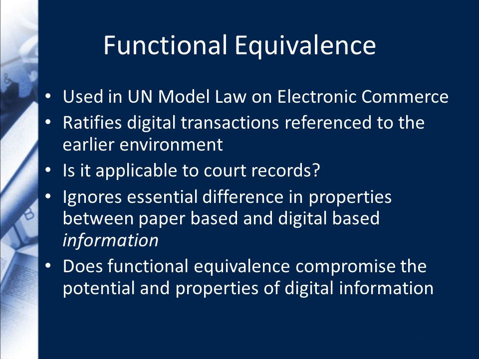 Functional Equivalence Used in UN Model Law on Electronic Commerce Ratifies digital transactions referenced to the earlier environment Is it applicable to court records.