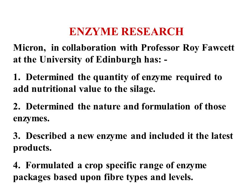 Micron, in collaboration with Professor Roy Fawcett at the University of Edinburgh has: - 1.Determined the quantity of enzyme required to add nutritio
