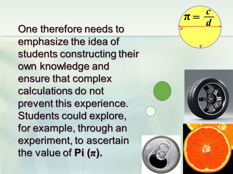 One therefore needs to emphasize the idea of students constructing their own knowledge and ensure that complex calculations do not prevent this experience.