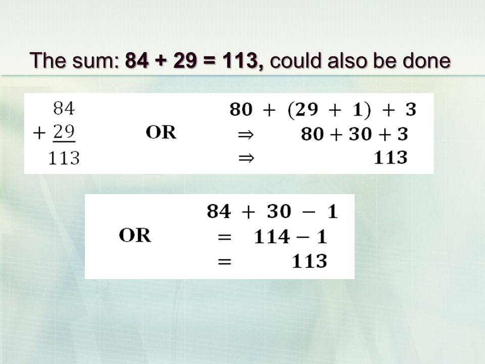 The sum: 84 + 29 = 113, could also be done