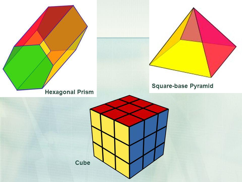 Hexagonal Prism Square-base Pyramid Cube