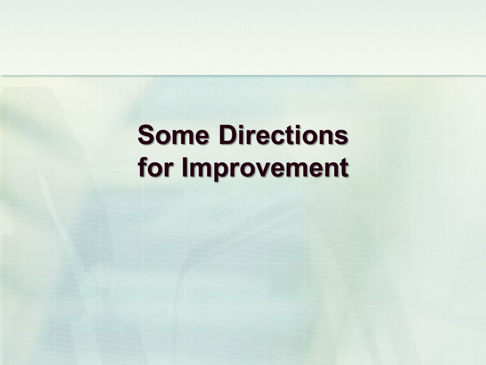 Some Directions for Improvement