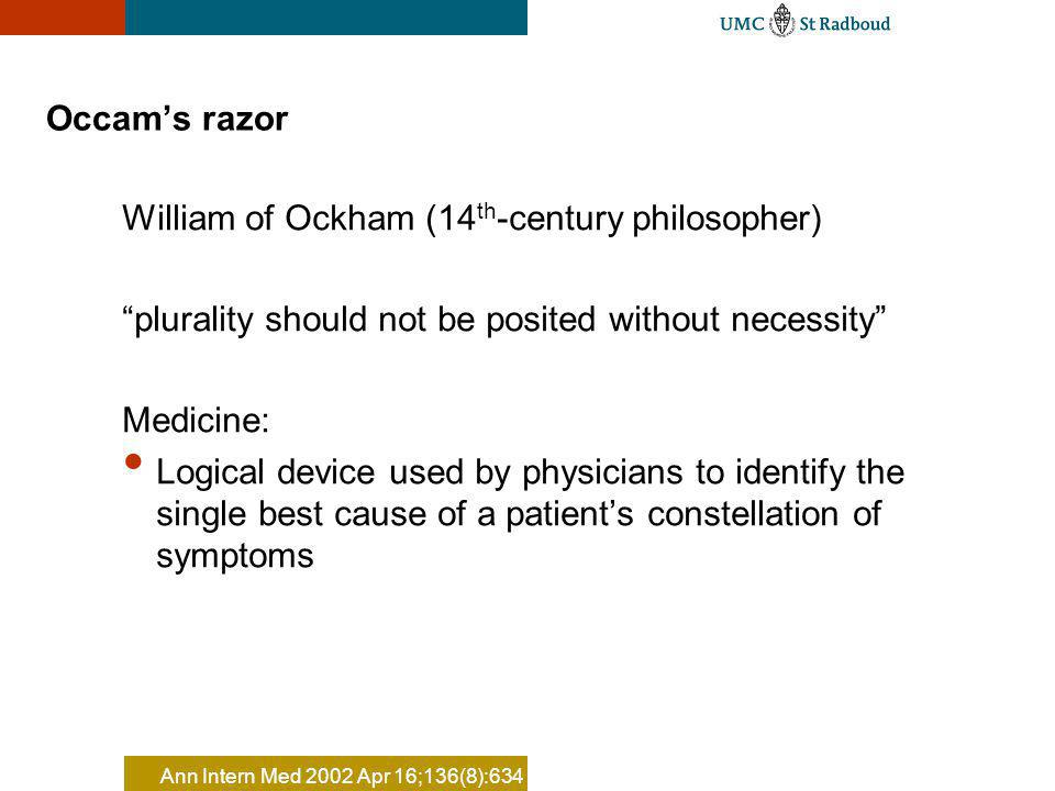 Occams razor William of Ockham (14 th -century philosopher) plurality should not be posited without necessity Medicine: Logical device used by physici