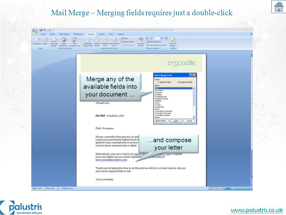 www.palustris.co.uk Merge any of the available fields into your document … Mail Merge – Merging fields requires just a double-click …and compose your letter