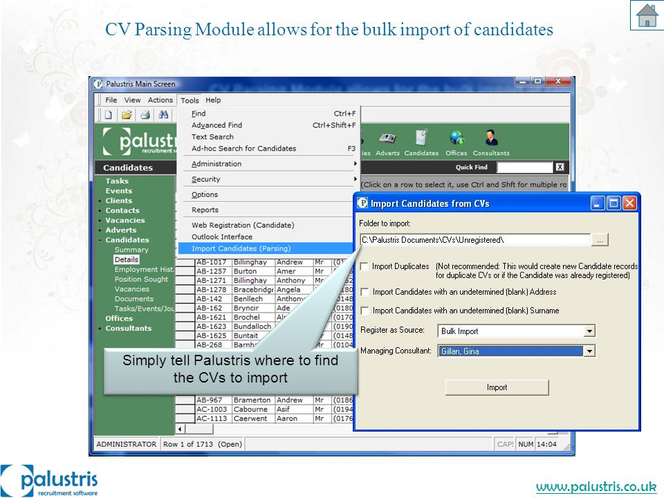 www.palustris.co.uk CV Parsing Module allows for the bulk import of candidates Simply tell Palustris where to find the CVs to import