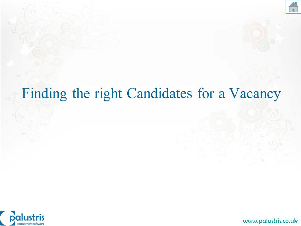 www.palustris.co.uk Finding the right Candidates for a Vacancy