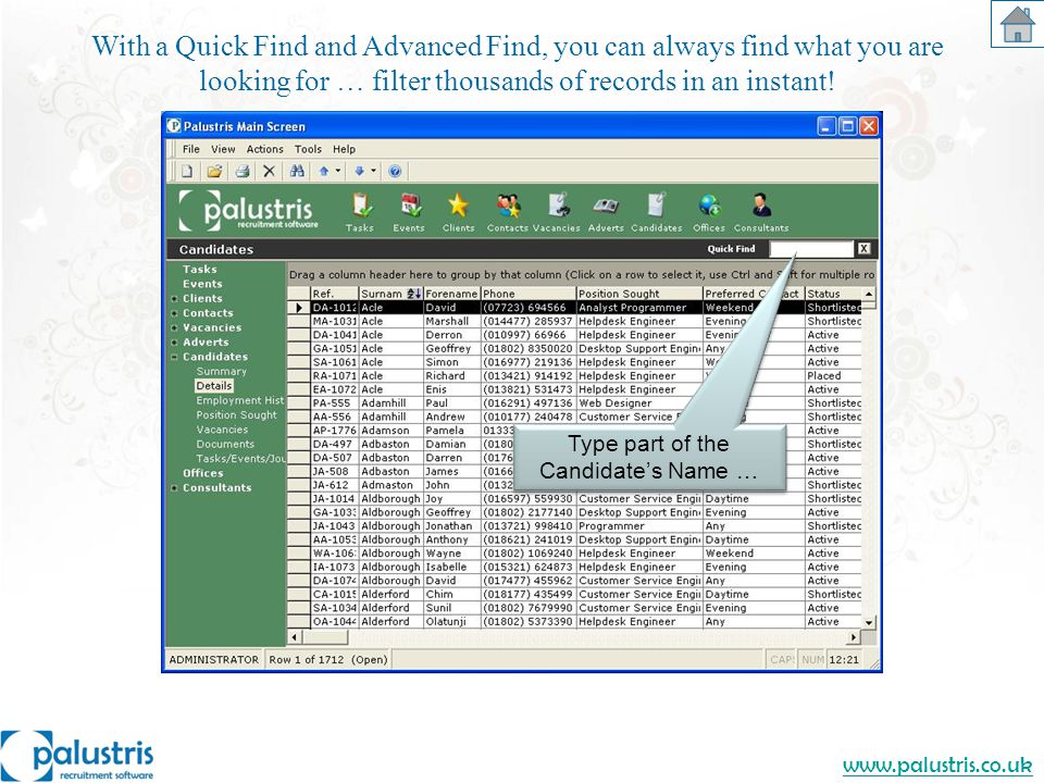 www.palustris.co.uk Type part of the Candidates Name … With a Quick Find and Advanced Find, you can always find what you are looking for … filter thousands of records in an instant!