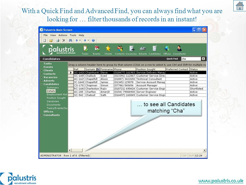www.palustris.co.uk … to see all Candidates matching Cha With a Quick Find and Advanced Find, you can always find what you are looking for … filter thousands of records in an instant!