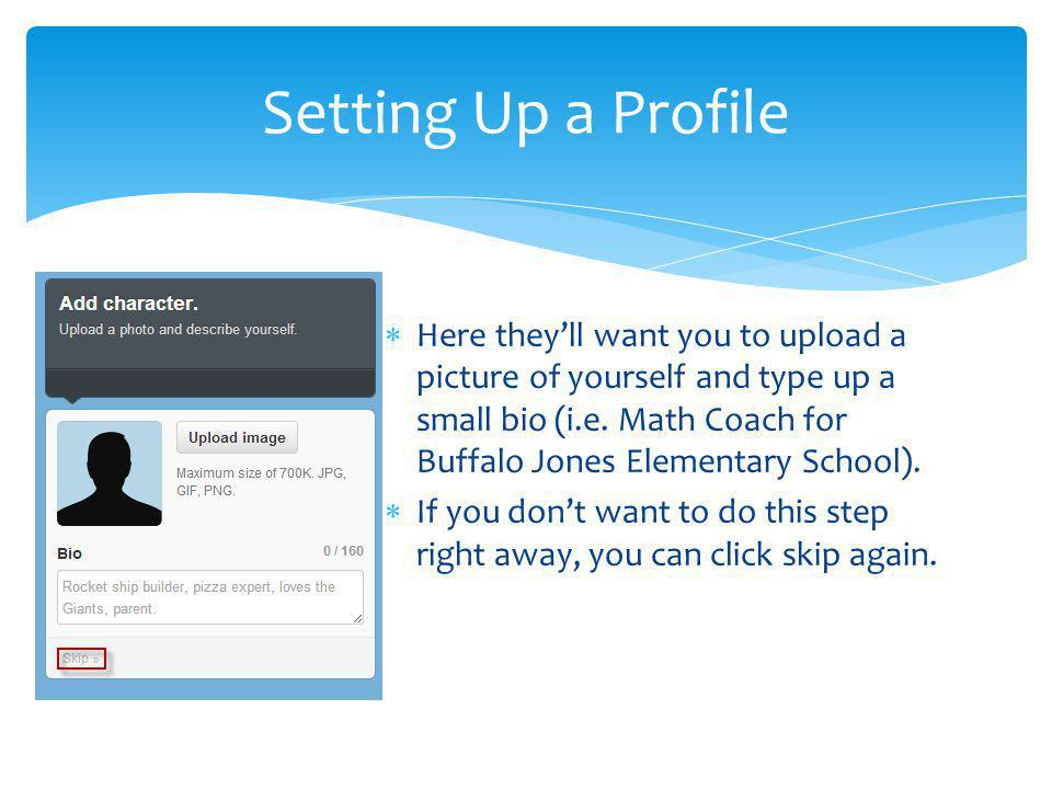 Here theyll want you to upload a picture of yourself and type up a small bio (i.e.