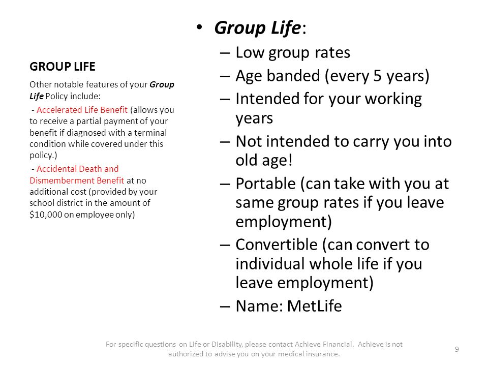 GROUP LIFE Group Life: – Low group rates – Age banded (every 5 years) – Intended for your working years – Not intended to carry you into old age.