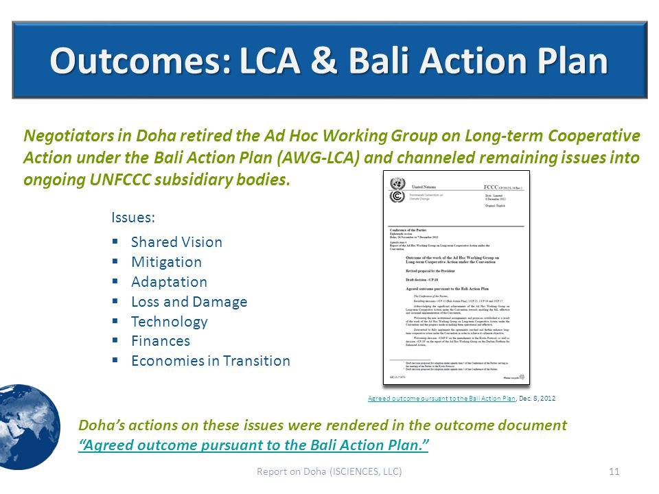 Outcomes: LCA & Bali Action Plan Negotiators in Doha retired the Ad Hoc Working Group on Long-term Cooperative Action under the Bali Action Plan (AWG-LCA) and channeled remaining issues into ongoing UNFCCC subsidiary bodies.