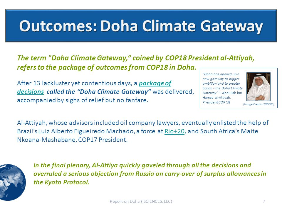 Outcomes: Doha Climate Gateway The term Doha Climate Gateway, coined by COP18 President al-Attiyah, refers to the package of outcomes from COP18 in Doha.