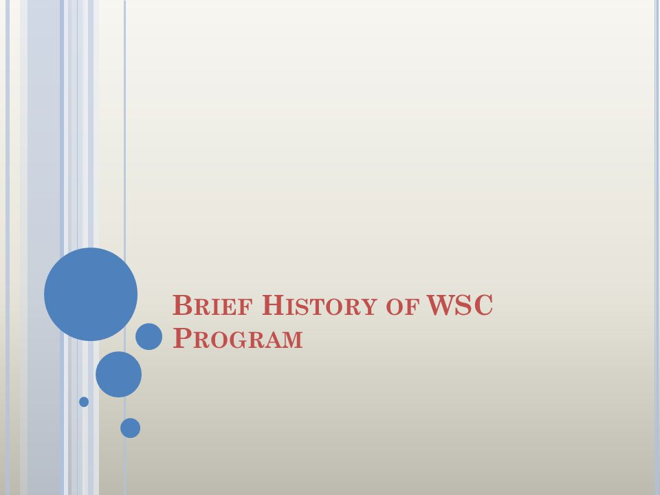 B RIEF H ISTORY OF WSC P ROGRAM