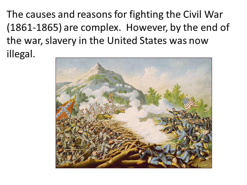 The causes and reasons for fighting the Civil War (1861-1865) are complex.