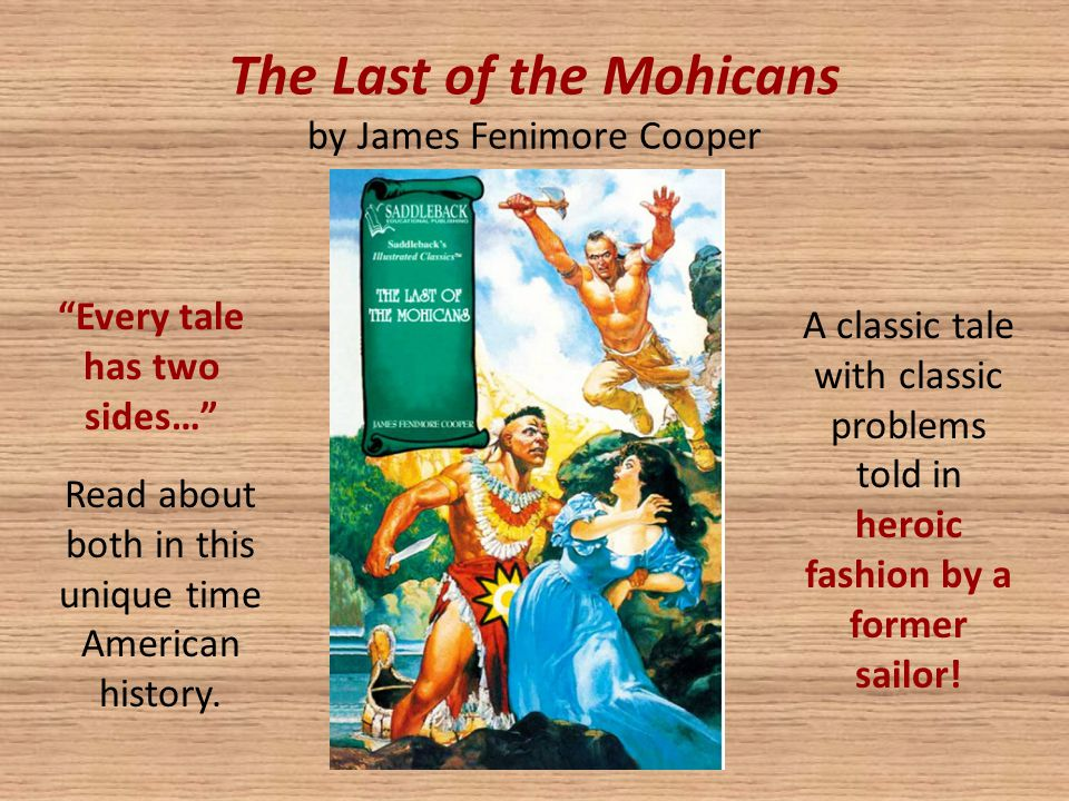 The Last of the Mohicans by James Fenimore Cooper Every tale has two sides… A classic tale with classic problems told in heroic fashion by a former sailor.
