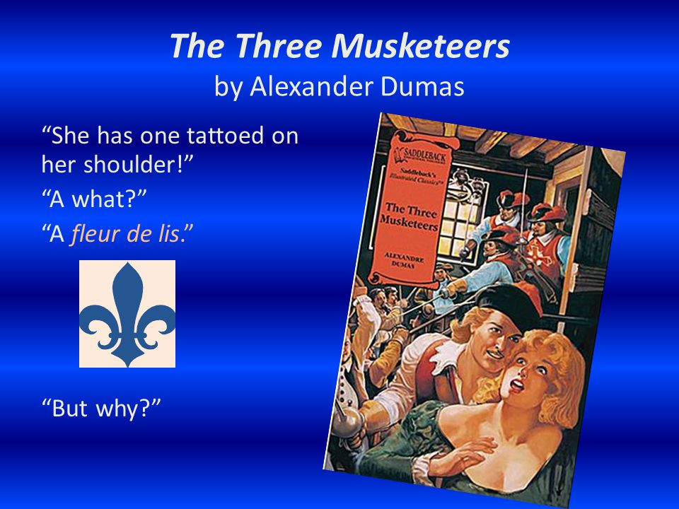 The Three Musketeers by Alexander Dumas She has one tattoed on her shoulder.